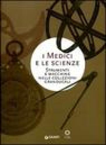 I Medici e le scienze. Strumenti e macchine nelle collezioni granducali - M. Miniati  
