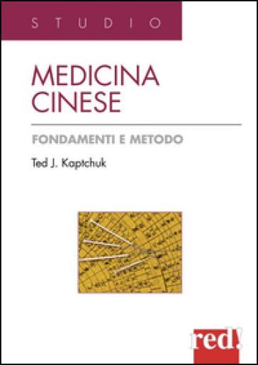 Medicina cinese. Fondamenti e metodo - Ted J. Kaptchuk  
