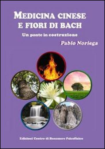 Medicina cinese e fiori di Bach. Un ponte in costruzione - Pablo Noriega | Jonathanterrington.com