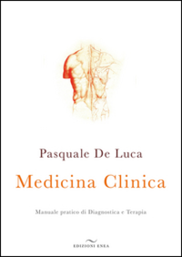 Medicina clinica. Manuale pratico di diagnostica e terapia - Pasquale De Luca | Jonathanterrington.com