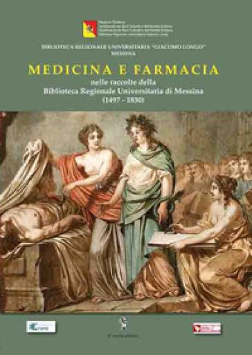 Medicina e farmacia nelle raccolte della Biblioteca Regionale di Messina (1497-1830)