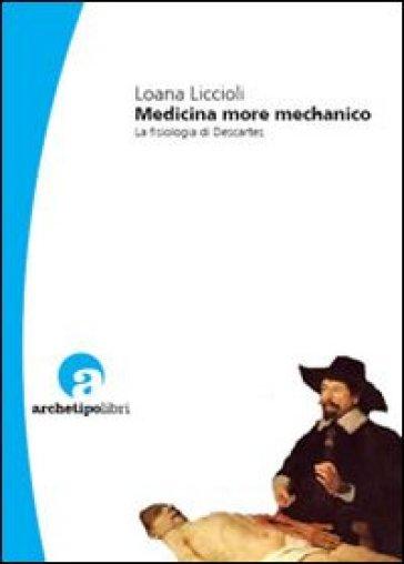 Medicina more mechanico. La fisiologia di Descartes - Loana Liccioli | Rochesterscifianimecon.com