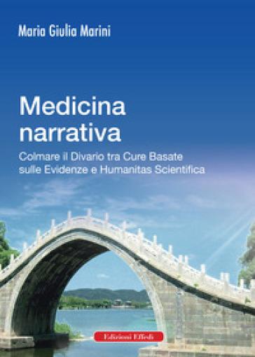 Medicina narrativa. Colmare il divario tra cure basate sulle evidenze e humanitas scientifica - Maria Giulia Marini | Rochesterscifianimecon.com