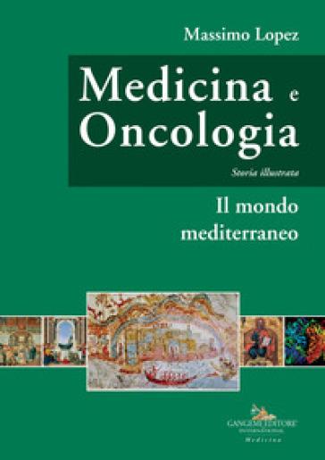 Medicina e oncologia. Storia illustrata. 2: Il mondo mediterraneo - Massimo Lopez | Rochesterscifianimecon.com