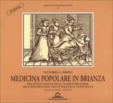 Medicina popolare in Brianza. Medicina e sanità delle classi subalterne nell'alto milanese tra '800 e '900 - Vittorio A. Sironi  