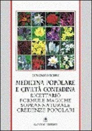 Medicina popolare e civiltà contadina. Ricettario, formule magiche, soprannaturale, credenze popolari - Domenico Torre |