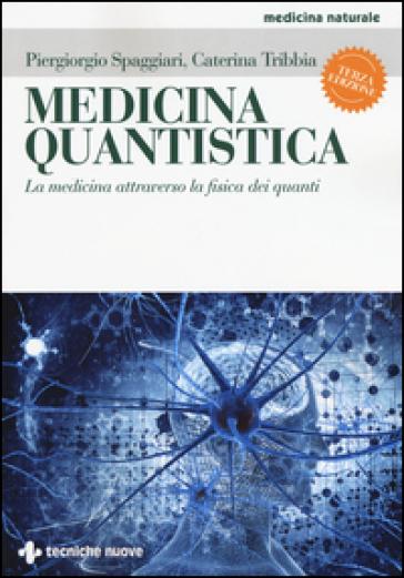 Medicina quantistica. La medicina attraverso la fisica dei quanti - Piergiorgio Spaggiari |