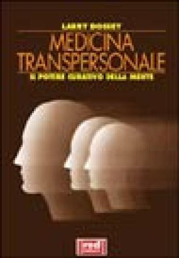 Medicina transpersonale. Il potere curativo della mente - Larry Dossey |
