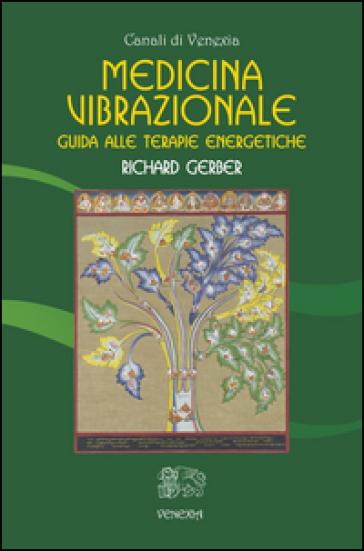 Medicina vibrazionale. Guida alle terapie energetiche - Richard Gerber | Thecosgala.com