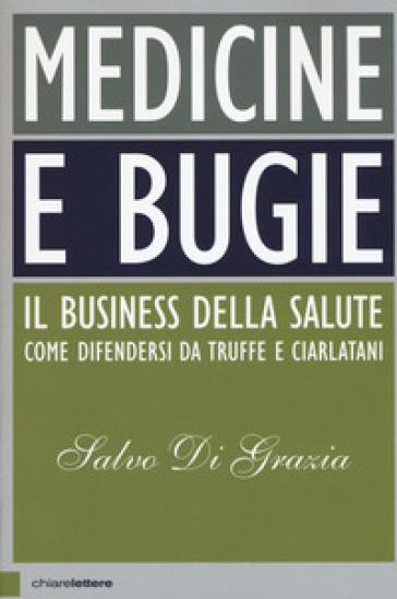 Medicine e bugie. Il business della salute. Come difendersi da truffe e ciarlatani - Salvo Di Grazia | Thecosgala.com