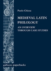 Medieval Latin Philology. An Overview Through Case Studies