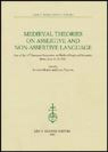 Medieval theories on assertive and non-assertive language. Acts of the 14th European Symposium on Medieval Logic and Semantics (Rome, June 11-15 2002)
