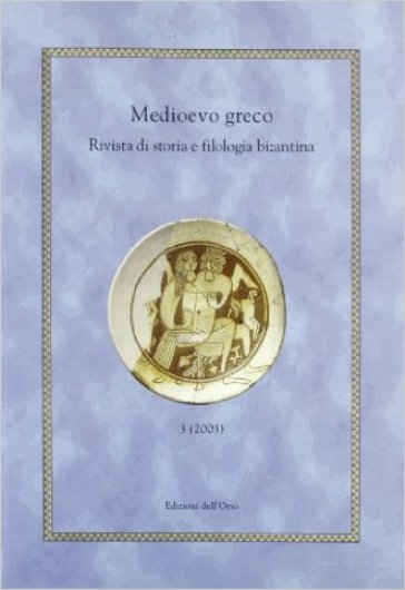 Medioevo greco. Rivista di storia e filologia bizantina. 3.