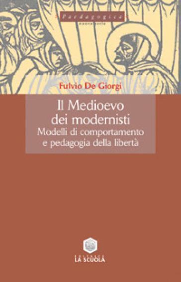 Il Medioevo dei modernisti. Modelli di comportamento e pedagogia della libertà - Fulvio De Giorgi | Jonathanterrington.com