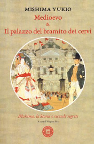 Medioevo & Il palazzo del bramito dei cervi. Mishima, la storia e vicende segrete - Yukio Mishima   Ericsfund.org