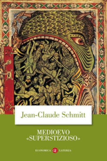 Medioevo «superstizioso» - Jean-Claude Schmitt  