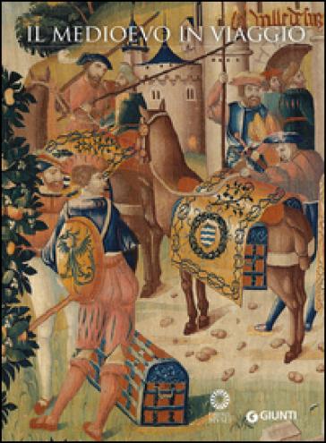 Il Medioevo in viaggio. Catalogo della mostra (Firenze, 20 marzo-21 giugno 2015). Ediz. illustrata - B. Paolozzi Strozzi | Rochesterscifianimecon.com