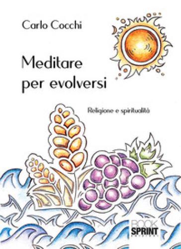 Meditare per evolversi - Carlo Cocchi |