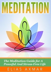 Meditation: The Meditation Guide for a Peaceful and Stress-Free Life