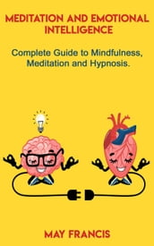 Meditation and Emotional Intelligence: Complete Guide to Mindfulness, Meditation and Hypnosis.