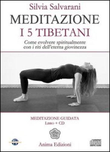 Meditazione. I 5 tibetani. Come evolvere spiritualmente con i riti dell'eterna giovinezza. Con CD Audio - Silvia Salvarani |