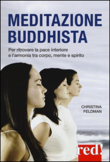 Meditazione buddhista. Per ritrovare la pace interiore e l'armonia tra corpo, mente e spirito - Christina Feldman | Rochesterscifianimecon.com