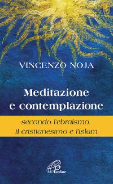 Meditazione e contemplazione secondo l'ebraismo, il cristianesimo e l'islam - Vincenzo Noja pdf epub