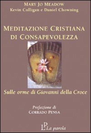 Meditazione cristiana di consapevolezza. Sulle orme di Giovanni della Croce - K. Culligan  