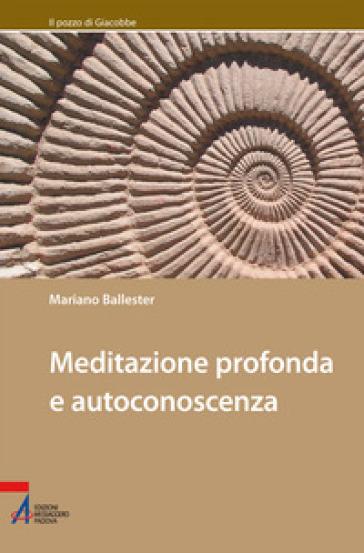 Meditazione profonda e autoconoscenza - Mariano Ballester |