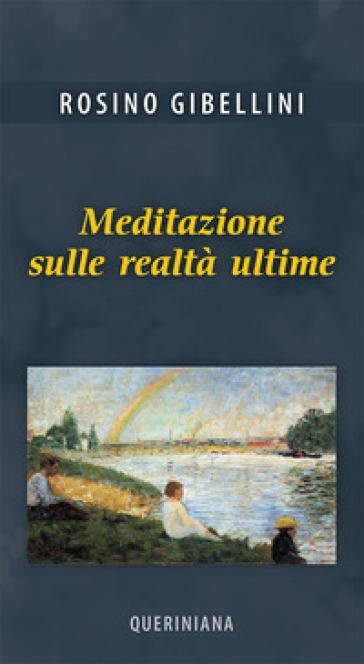 Meditazione sulle realtà ultime - Rosino Gibellini |