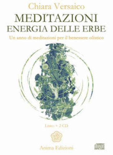 Meditazioni. Energia delle erbe. Un anno di meditazioni per il benessere olistico. Con 2 CD-Audio - Chiara Versaico  