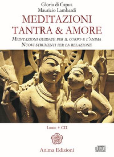 Meditazioni. Tantra & amore. Meditazioni guidate per il corpo e l'anima. Nuovi strumenti per la relazione. Con CD-Audio - Gloria Di Capua  