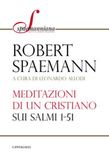 Meditazioni di un cristiano sui Salmi 1-51 - Robert Spaemann |