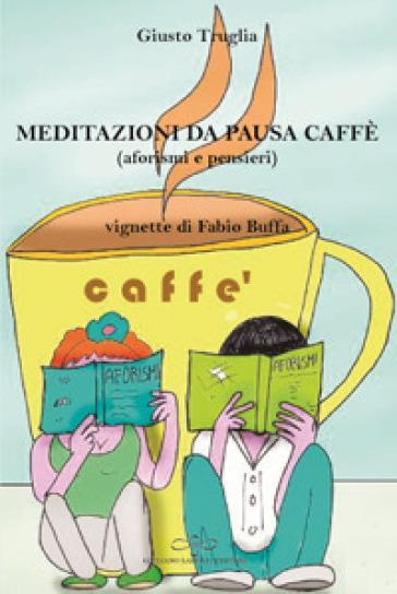 Meditazioni da pausa caffè (aforismi e pensieri) - Giusto Truglia |