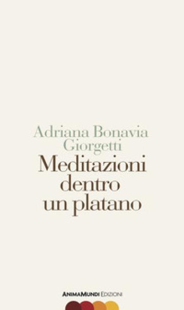 Meditazioni dentro un platano - Adriana Bonavia Giorgetti | Ericsfund.org