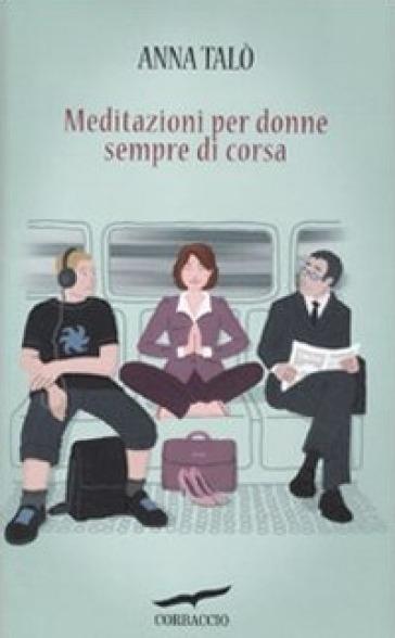 Meditazioni per donne sempre di corsa - Anna Talò |