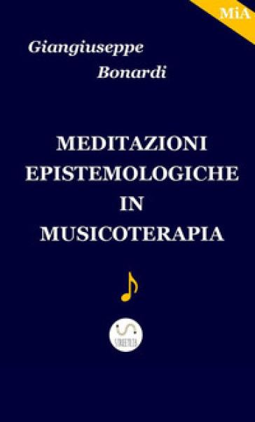 Meditazioni epistemologiche in musicoterapia - Giangiuseppe Bonardi  