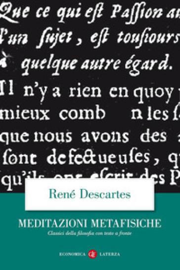 Meditazioni metafisiche. Testo latino a fronte - Renato Cartesio |