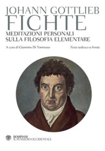 Meditazioni personali sulla filosofia elementare. Testo tedesco a fronte - Johann Gottlieb Fichte |