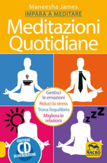 Meditazioni quotidiane. Impara a meditare. Con CD Audio - Maneesha James  