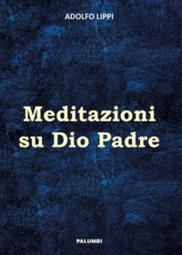 Meditazioni su Dio Padre - Adolfo Lippi |