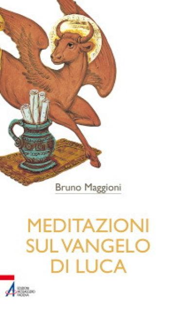 Meditazioni sul Vangelo di Luca - Bruno Maggioni |