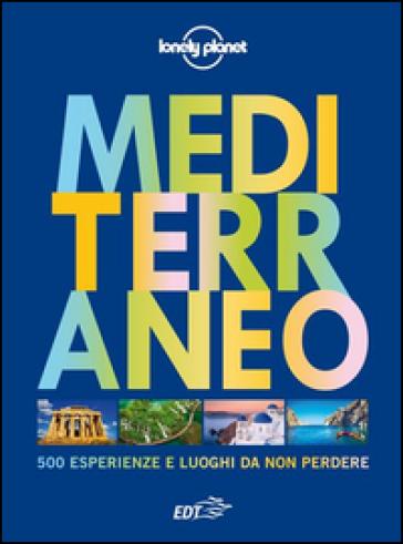 Mediterraneo. 500 esperienze e luoghi da non perdere