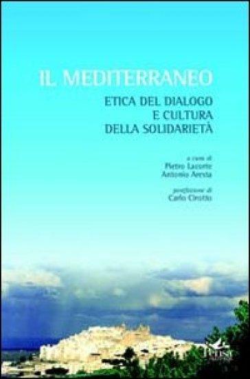 Il Mediterraneo. Etica del dialogo e cultura della solidarietà - P. Lacorte |
