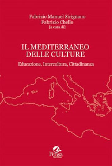Il Mediterraneo delle culture. Educazione, intercultura, cittadinanza - F. M. Sirignano | Thecosgala.com