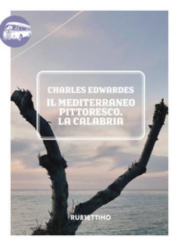 Il Mediterraneo pittoresco. La Calabria - Charles Edwardes | Rochesterscifianimecon.com