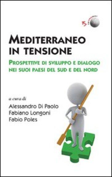 Mediterraneo in tensione. Prospettive di sviluppo e dialogo nei suoi paesi del Sud e del Nord - F. Poles |