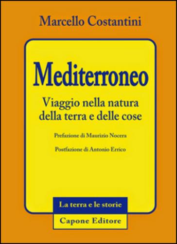 Mediterroneo. Viaggio nella natura della terra e delle cose - Marcello Costantini | Rochesterscifianimecon.com