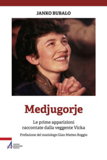 Medjugorje. Le prime apparizioni raccontate dalla veggente Vicka - Janko Bubalo |