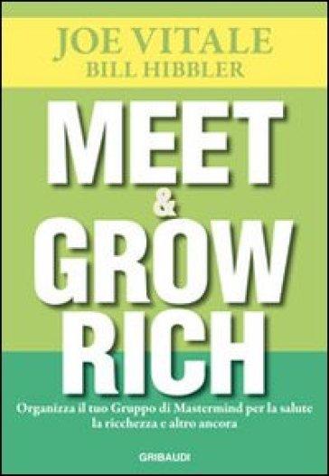 Meet & grow rich. Organizza il tuo gruppo mastermind per la salute, la ricchezza e altro ancora - Joe Vitale |